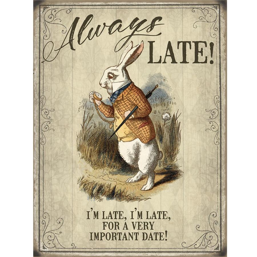 Alice in Wonderland, Always Late, metal wall sign