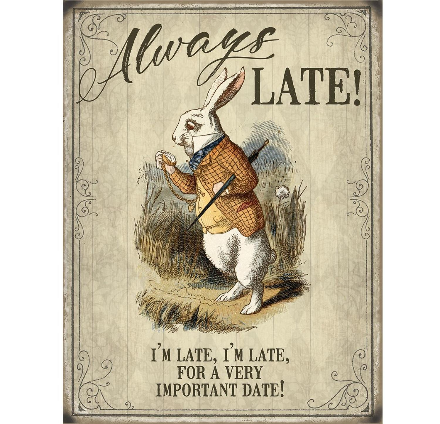 Alice in Wonderland, Always Late, metal wall sign